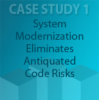Case Study 1: System Modernization Eliminates Antiquated Code Risks - Software Development, Systems Engineering